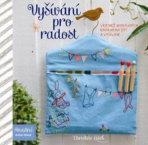 Vyšívání pro radost - Více než 30 krásných nápadů na šití a vyšívání