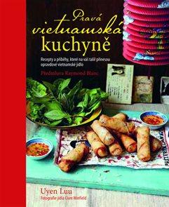 Pravá vietnamská kuchyně - Recepty a příběhy, které na váš talíř přinesou opravdové vietnamské jídlo