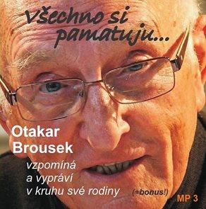 Všechno si pamatuji... Otakar Brousek vzpomíná a vypráví v kruhu své rodiny - CD