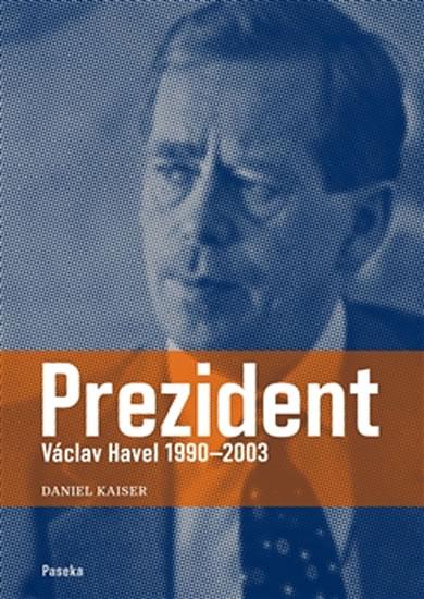 Prezident Václav Havel 1990–2003 - Kaiser Daniel