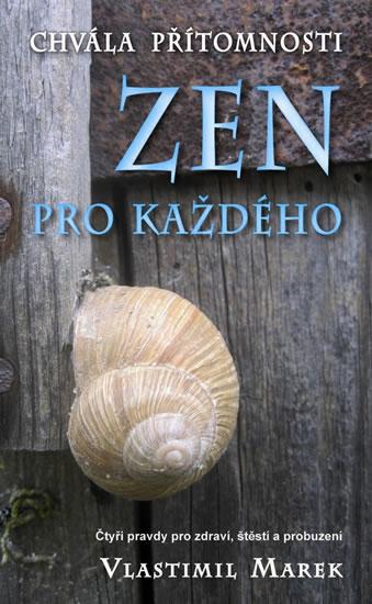 Zen pro každého - Chvála přítomnosti - Marek Vlastimil