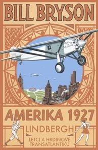 AMERIKA 1927 - Lindbergh: Letci a hrdinové transatlantiku