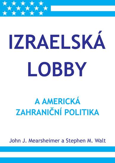 Izraelská lobby a americká zahraniční politika - Mearsheimer John J., Walt Stephen M.