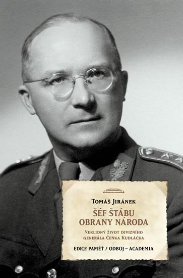 Šéf štábu obrany národa - Neklidný život divizního generála Čeňka Kudláčka - Jiránek Tomáš