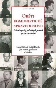 Oběti komunistické spravedlnosti - Právní aspekty politických procesů 50. let 20. století
