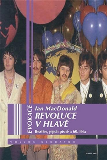 Revoluce v hlavě - Beatles, jejích písně a 60. léta - McDonald Ian