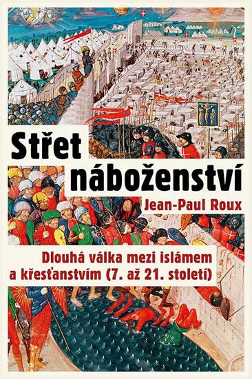 Střet náboženství - Dlouhá válka mezi islámem a křesťanstvím (7. až 21. století) - Roux Jean-Paul - 16x24 cm