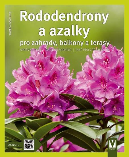 Rododendrony a azalky pro zahrady, balkony a terasy - Kögelová Andrea