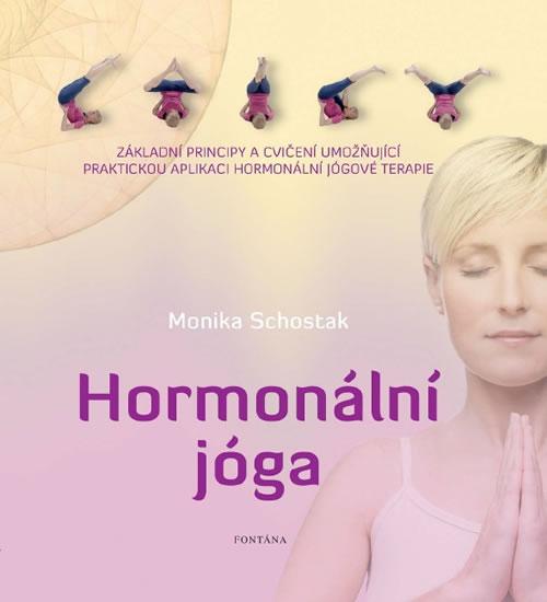 Hormonální jóga - Základní principy a cvičení umožňující praktickou aplikaci hormonální jógové terap - Schostak Monika