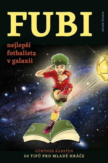 FUBI nejlepší fotbalista v galaxii - 50 tipů pro mladé hráče - Karsten Güntner