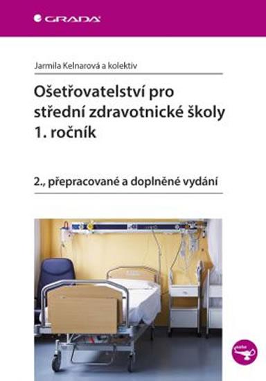 Ošetřovatelství pro střední zdravotnické školy 1. ročník - Kelnarová Jarmila a kolektiv
