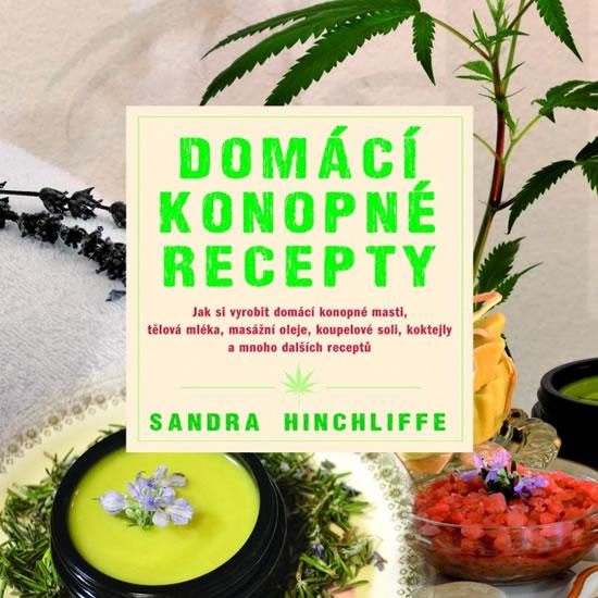 Domácí konopné recepty - Jak si vyrobit domácí konopné masti, tělová mléka, masážní oleje, koupelové - Hinchliffe Sandra