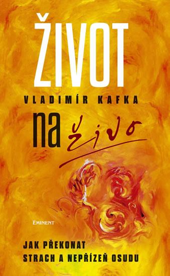 Život naživo - Jak překonat strach a nepřízeň osudu - Kafka Vladimír