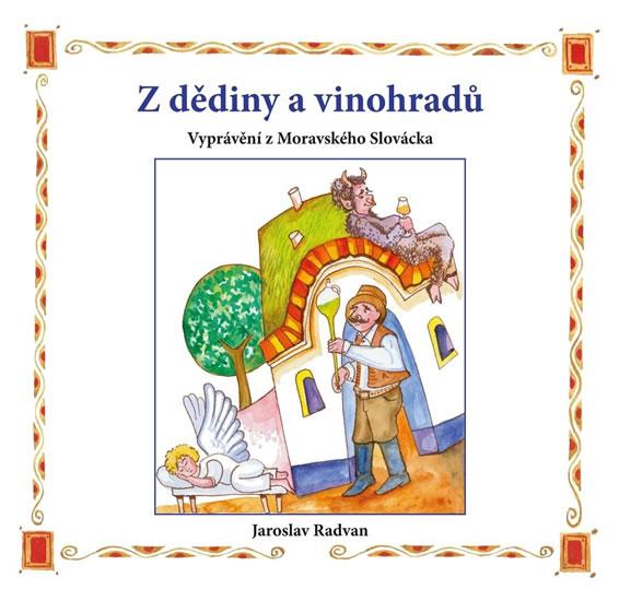 Z dědiny a vinohradů - Vyprávění z Moravského Slovácka - Radvan Jaroslav