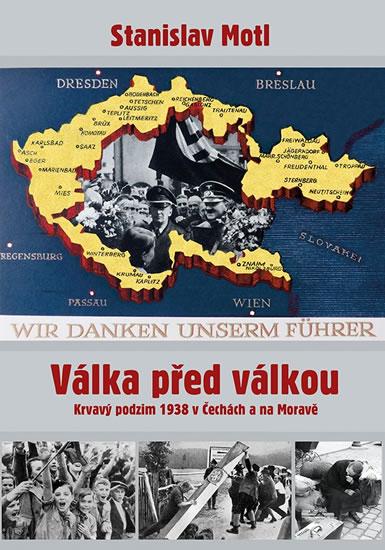 Válka před válkou - Krvavý podzim 1938 v Čechách a na Moravě - Motl Stanislav
