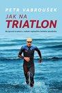 Jak na triatlon - Na (první) triatlon s radami nejlepšího českého závodníka