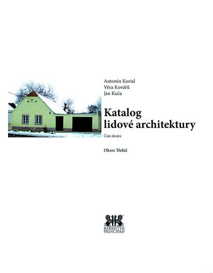 Katalog lidové architektury 10 - Okres Třebíč - Kurial Antonín, Kuča Jan, Kovářů Věra,
