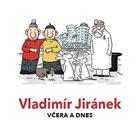 Vladimír Jiránek - Včera a dnes