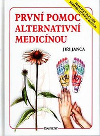 První pomoc alternativní medicínou - Praktický doplněk Herbáře léčivých rostlin - Janča Jiří