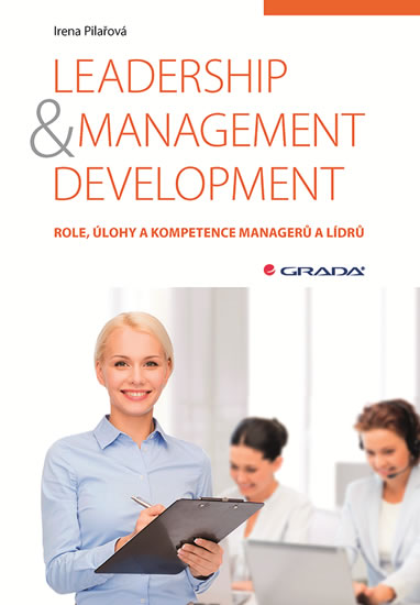 Leadership & management development - Role, úlohy a kompetence managerů a lídrů - Pilařová Irena
