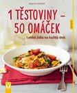 1 těstoviny 50 omáček - Lehké jídlo na každý den