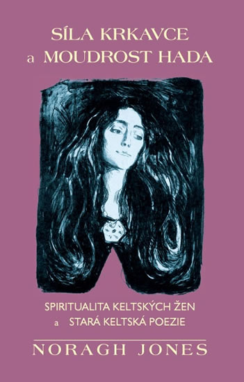 Síla krkavce a moudrost hada - Spiritualita keltských žen a stará keltská poezie - Jones Noragh