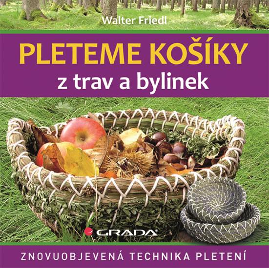 Pleteme košíky z trav a bylin - Znovuobjevená technika pletení - Friedl Walter