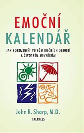 Emoční kalendář - Jak porozumět vlivům ročních období a životním mezníkům - Sharp John R.