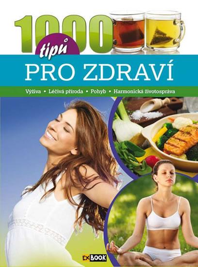 1000 tipů pro zdraví - Výživa * Léčivá příroda * Pohyb * Harmonická životospráva - neuveden