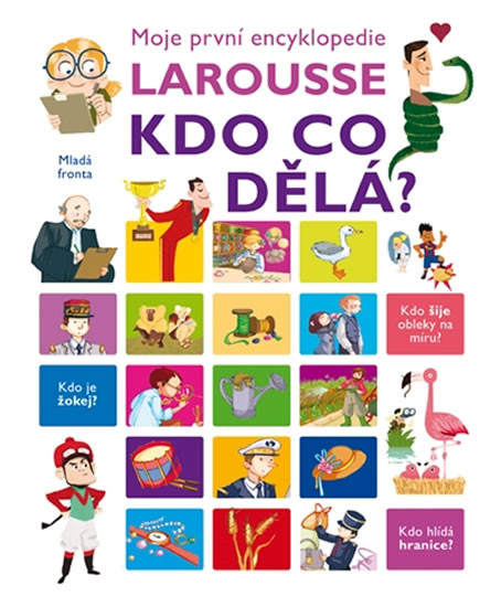 Kdo co dělá? - Moje první encyklopedie Larousse - Fougerová Isabelle - 20x24 cm