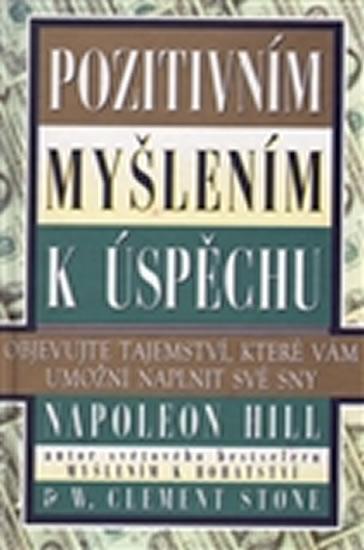 Pozitivním myšlením k úspěchu - Objevujte tajemství, které vám umožní naplnit své sny - Hill Napoleon
