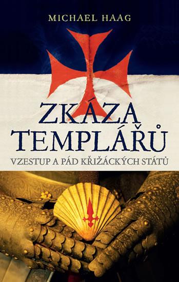 Zkáza templářů - Vzestup a pád křižáckých států - Haag Michael