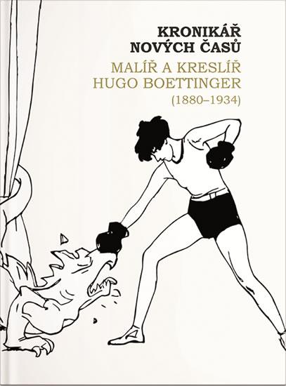 Kronikář nových časů - Malíř a kreslíř Hugo Boettinger (1880-1934) - Jonáková Ivana