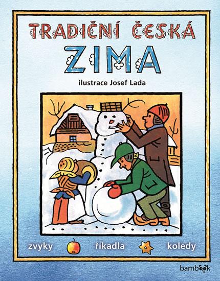 Tradiční česká ZIMA - Svátky, zvyky, obyčeje, říkadla, koledy - Lada Josef