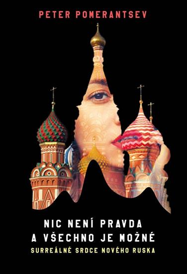 Nic není pravda a všechno je možné - Surreálné srdce nového Ruska - Pomerantsev Peter