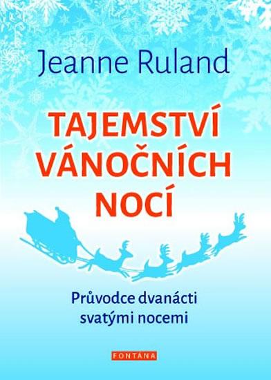 Tajemství vánočních nocí - Průvodce dvanácti svatými nocemi - Ruland Jeanne