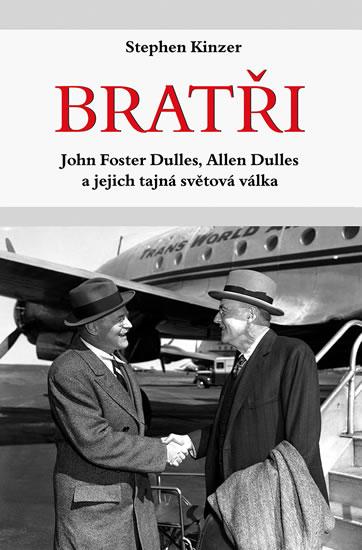 Bratři - John Foster Dulles, Allen Dulles a jejich tajná světová válka - Kinzer Stephen