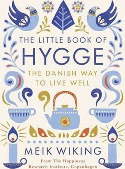 The Little Book of Hygge - The Danish Way to Live Well - Wiking Meik