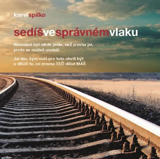 Sedíš ve správném vlaku - Spilko Karel