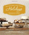 Gluten-free and Vegan Holidays : Celebrating the Year with Simple, Satisfying Recipes and Menus