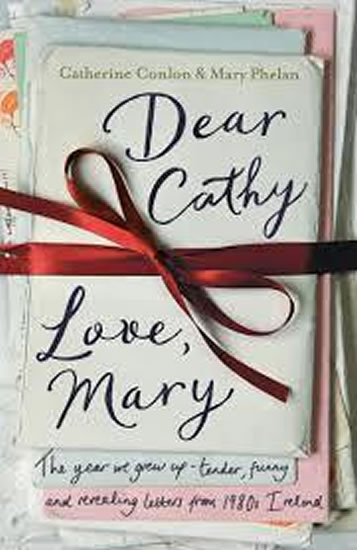 Dear Cathy ... Love, Mary : The Year We Grew Up - Tender, Funny and Revealing Letters from 1980s Ire - Conlon Catherine