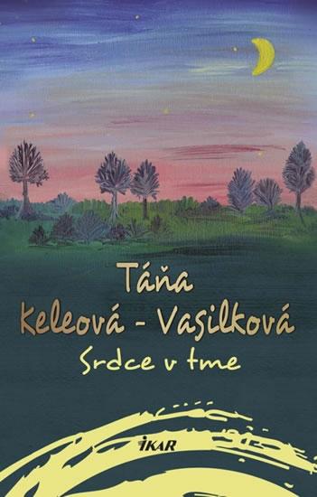 Srdce v tme - Keleová-Vasilková Táňa