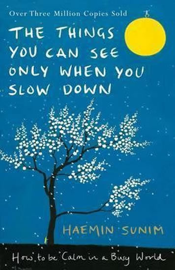 The Things You Can See Only When You Slow Down - How to be Calm in a Busy World - Sunim Haemin