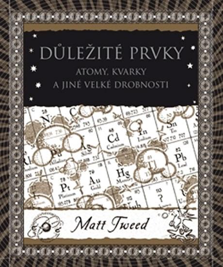 Levně Důležité prvky - Atomy, kvarky a jiné velké drobnosti - Tweed Matt