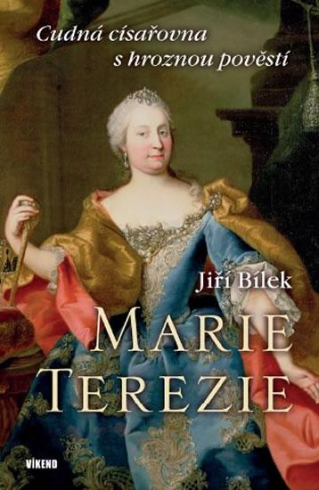 Marie Terezie – Cudná císařovna s hroznou pověstí - Bílek Jiří