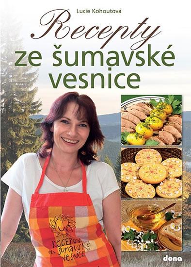 Recepty ze šumavské vesnice - Kohoutová Lucie
