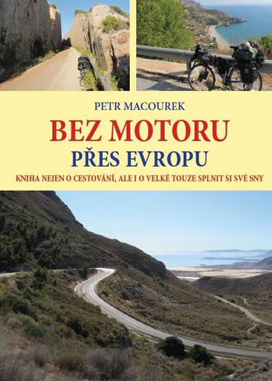 Bez motoru přes Evropu - Kniha nejen o cestování, ale i o velké touze splnit si své sny - Macourek Petr