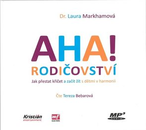 CD AHA! rodičovství - Jak přestat křičet a začít žít s dětmi v harmonii - CDmp3