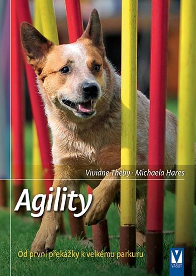 Agility - Od první překážky k velkému parkuru - Thebyová Viviane, Haresová Michaela,