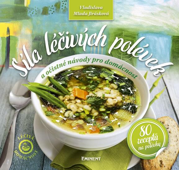 Síla léčivých polévek - 80 receptů na polévky - Jirásková Vladislava Mlada